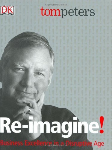 Re-Imagine! Business Excellence in a Disruptive Age by Tom Peters (2003-10-06)