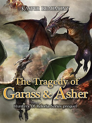 - The Tragedy of Garass and Asher: Hunters of Reloria series prequel