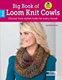 Big Book of Loom Knit Cowls (6611)