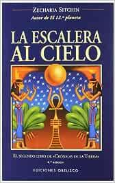 La escalera al cielo (MENSAJEROS DEL UNIVERSO): Amazon.es: SITCHIN, ZECHARIA, Grian: Libros
