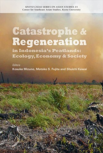 Catastrophe and Regeneration in Indonesia's Peatlands: Ecology, Economy and Society (Kyoto CSEAS series on Asian st)