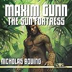 Maxim Gunn: The Sun Fortress   Nicholas Boving