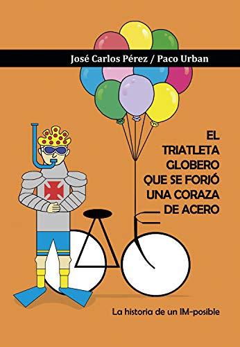 El triatleta globero que se forjó una coraza de acero (Novela nº 1) (