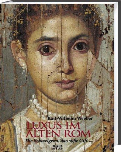 Luxus im alten Rom: Die Schwelgerei, das süße Gift
