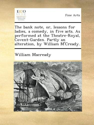Download The bank note, or, lessons for ladies, a comedy, in five acts. As performed at the Theatre-Royal, Covent-Garden. Partly an alteration, by William M'Cready. ebook