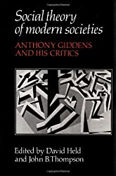 Social Theory of Modern Societies: Anthony Giddens and his Critics