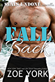 Fall Back: Navy SEAL adventure romance (SEALs Undone Series Book 6)