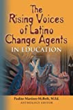 The Rising Voices of Latino Change Agents in Education, Pauline Martinez-McBeth, 1609101294