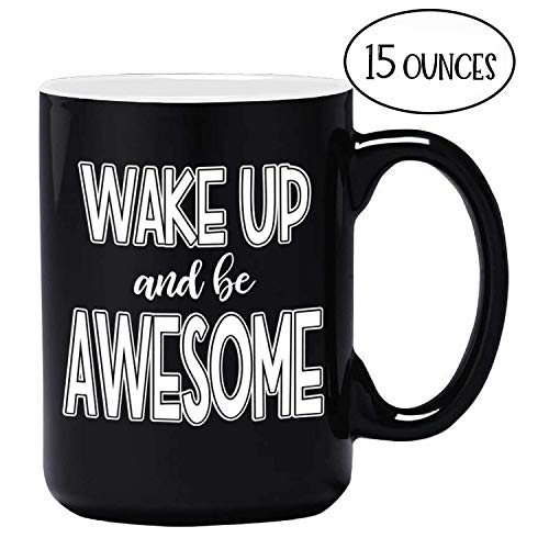 Fun Coffee - Large Funny Coffee Mug - Wake Up and Be Awesome - Unique Fun Gifts for Men, Women, Mom, Dad, Brother, Sister, Teacher, Coworkers, Boss Under $20 - Handmade Coffee Cups & Mugs with Quotes, 15 oz