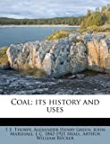 Coal; Its History and Uses, T. E. Thorpe and Alexander Henry Green, 1175495735