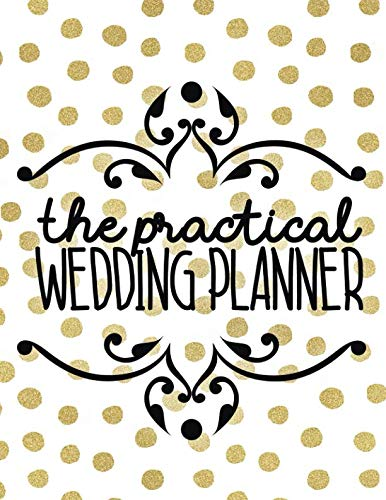 The Practical Wedding Planner: Wedding Planner Organizer Checklist Journal Notebook for Newly Engaged Couple Dots