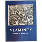 Vlaminck, master of graphic art: A retrospective exhibition of graphic works, 1905-1926