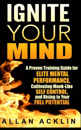 Ignite Your Mind: A Proven Training Guide for Elite Mental Performance, Cultivating Monk-Like Self Control, and Rising to Your Full Potential (Peak Potentials Training compare prices)