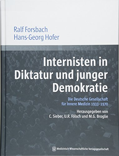 Internisten in Diktatur und junger Demokratie: Die Deutsche Gesellschaft für Innere Medizin 1933-1970