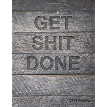 Get Shit Done 2019 Planner: 2019 Organizer has Weekly Views with To-Do Lists, Funny Holidays & Inspirational Quotes. Weekly Planner 2019 with Vision Board to Set Goals, Yearly Calendar and Notes.