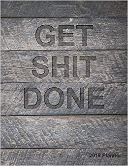 Get Shit Done 2019 Planner 2019 Organizer Has Weekly Views With To