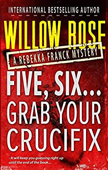 Five, Six ... Grab your Crucifix (Rebekka Franck, Book 3) by [Rose, Willow]