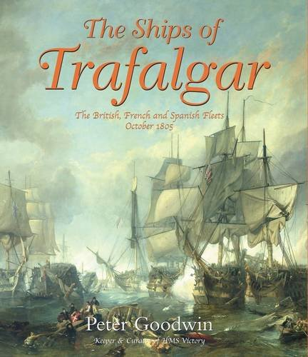 Read Online The Ships of Trafalgar : The British, French and Spanish Fleets, 21 October 1805 PDF