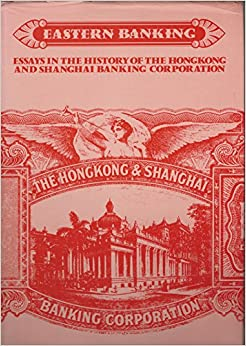 eastern banking essays in the history of the hong kong and  eastern banking essays in the history of the hong kong and shanghai banking corporation the hongkong bank group history series