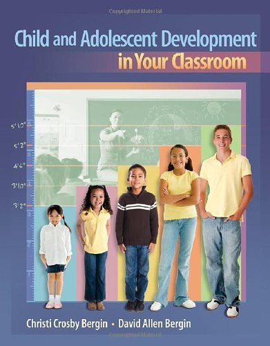 By Christi Crosby Bergin Child and Adolescent Development in Your Classroom (1st Edition)