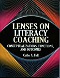 Lenses on Literacy Coaching : Conceptualizations, Functions, and Outcomes, Toll, Cathy A., 1933760001