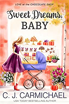 Sweet Dreams Baby (Love at the Chocolate Shop Book 12) by [Carmichael, CJ]