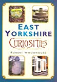 East Yorkshire Curiosities, Robert Woodhouse, 0752456199