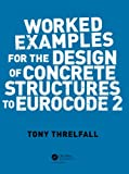 Worked Examples for the Design of Concrete Structures to Eurocode, Threlfall, 0415468191