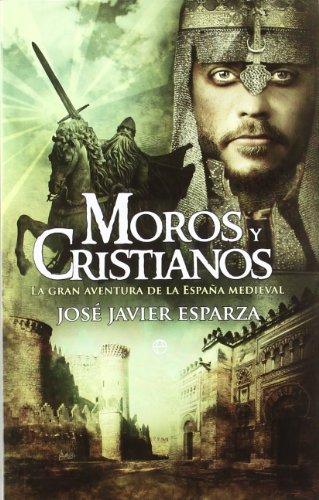 Moros Y Cristianos: La Gran Aventura De La España Medieval