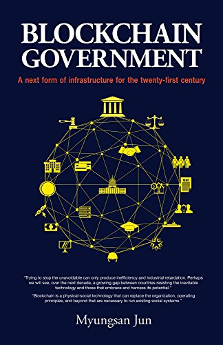 Blockchain Government: A next form of infrastructure for the twenty-first (Government Forms)