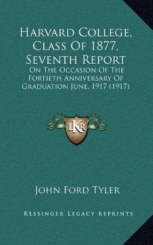 Harvard College, Class Of 1877, Seventh Report: On The Occasion Of The Fortieth Anniversary Of Graduation June, 1917 (1917) pdf epub