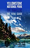 YELLOWSTONE NATIONAL PARK FOR TRAVELERS. The total guide: The comprehensive traveling guide for all your traveling needs. By THE TOTAL TRAVEL GUIDE COMPANY