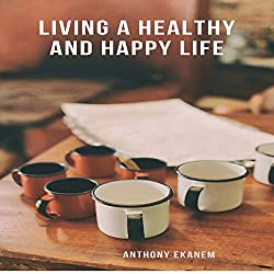 Living a Healthy and Happy Life