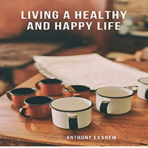 Living a Healthy and Happy Life Audiobook