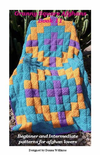 Granny Square Afghans  Book 11  Beginner and Intermediate patterns for afghan lovers Donna#039s Granny Square Patterns