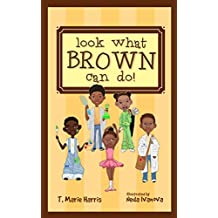 Look What Brown Can Do! (An everyday modern Black History book for children ages 5-7)