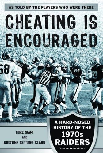 Cheating is Encouraged: A Hard-Nosed History of the 1970s Raiders ebook