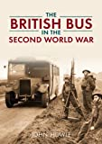 The British Bus in the Second World War, John Howie, 1445617080