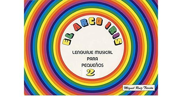 RUIZ TRIVIÑO M. - El Arco Iris Lenguaje Musical para Pequeños: RUIZ TRIVIÑO M.: 9788460815839: Amazon.com: Books