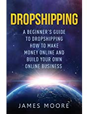 Dropshipping a Beginner's Guide to Dropshipping: How to Make Money Online and Build Your Own Online Business
