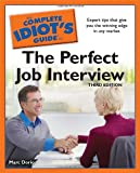The Complete Idiot's Guide to the Perfect Job Interview, Marc Dorio, 1592578276