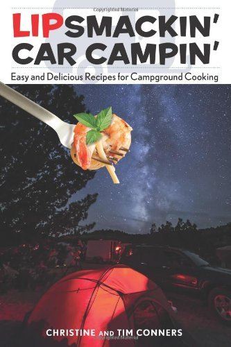 Lipsmackin' Car Campin': Easy And Delicious Recipes For Campground Cooking by Christine Conners (2013-06-18)