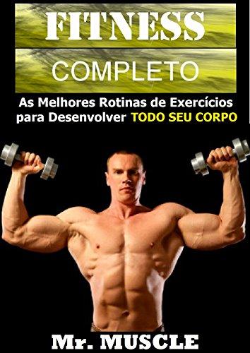 Fitness Completo: As Melhores Rotinas de Exercícios para Desenvolver Todo seu Corpo