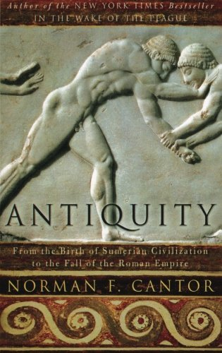 Antiquity: From the Birth of Sumerian Civilization to the Fall of the Roman Empire by Norman F. Cantor (September 14,2004)