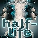 Half-Life | Tina Ferraro