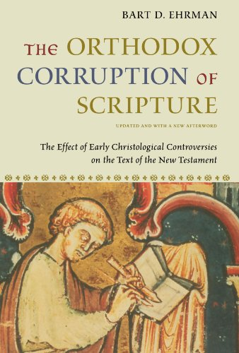 The Orthodox Corruption of Scripture: The Effect of Early Christological Controversies on the Text of the New Testament by Oxford University Press USA