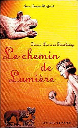 Livre gratuits en ligne Le Chemin de lumière. Notre-Dame de Strasbourg pdf