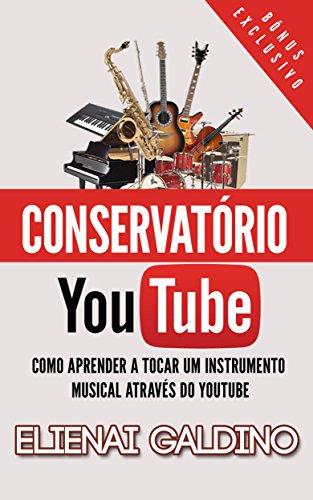 Conservatório You Tube: Como Aprender a Tocar um Instrumento Musical Através do You Tube