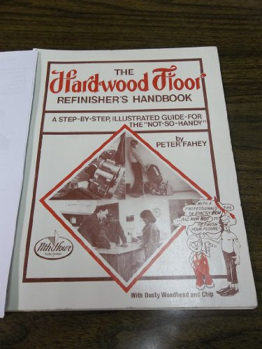 the-hardwood-floor-refinishers-handbook-a-step-by-step-illustrated-guide-for-the-not-so-handy