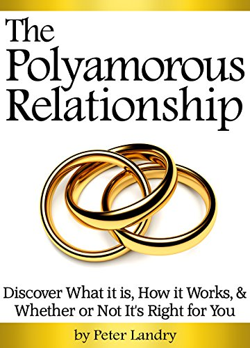 The Polyamorous Relationship: Discover What it is, How it Works, and  Whether or Not It's Right for You - ( Poly Relationship, Polyamour,  Polyamory